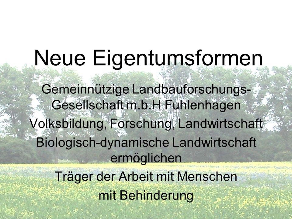 Neue EigentumsformenGemeinnützige Landbauforschungs-Gesellschaft m.b.H Fuhlenhagen. Volksbildung, Forschung, Landwirtschaft.