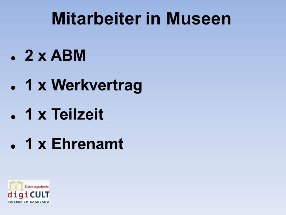 Mitarbeiter in Museen 2 x ABM 1 x Werkvertrag 1 x Teilzeit