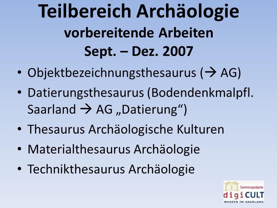 Teilbereich Archäologie vorbereitende Arbeiten Sept. – Dez. 2007