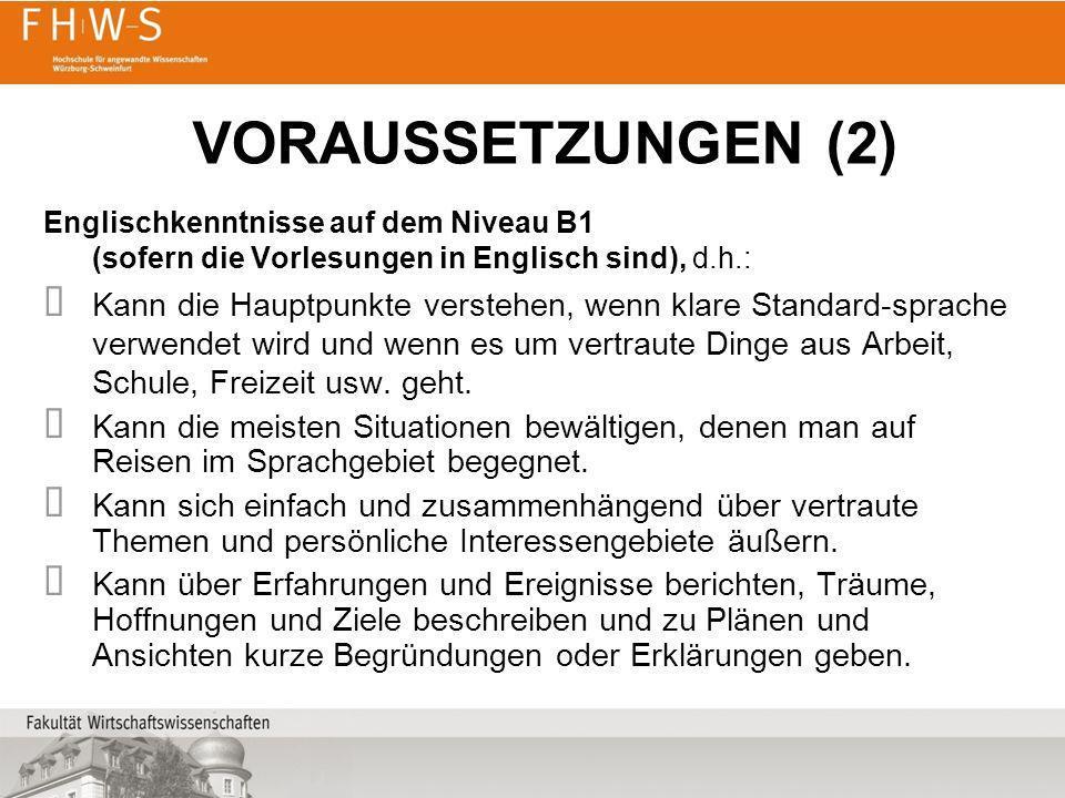 VORAUSSETZUNGEN (2)Englischkenntnisse auf dem Niveau B1 (sofern die Vorlesungen in Englisch sind), d.h.: