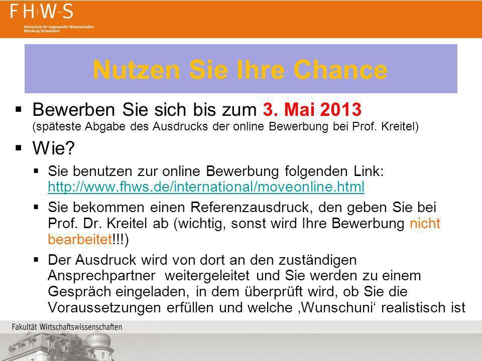 Nutzen Sie Ihre Chance Bewerben Sie sich bis zum 3. Mai 2013 (späteste Abgabe des Ausdrucks der online Bewerbung bei Prof. Kreitel)