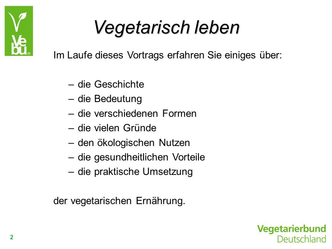 Vegetarisch leben Im Laufe dieses Vortrags erfahren Sie einiges über: