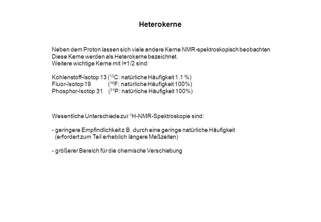 HeterokerneNeben dem Proton lassen sich viele andere Kerne NMR-spektroskopisch beobachten. Diese Kerne werden als Heterokerne bezeichnet.