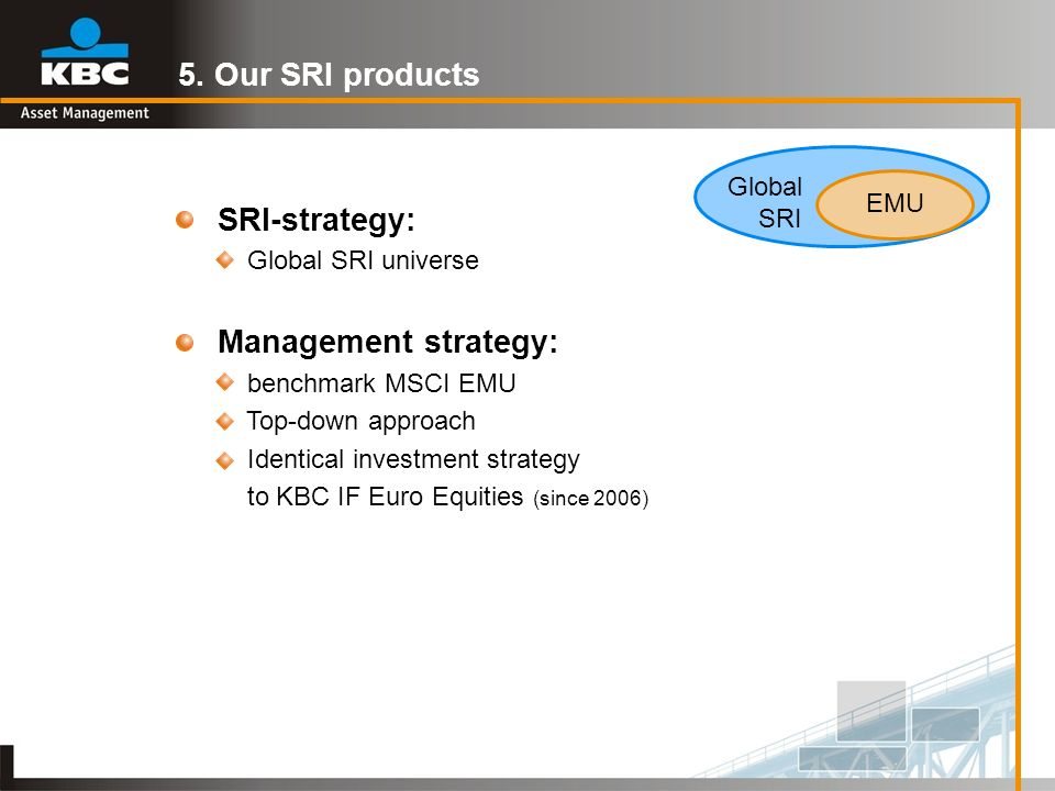 5. Our SRI products SRI-strategy: Global SRI EMU Global SRI universe