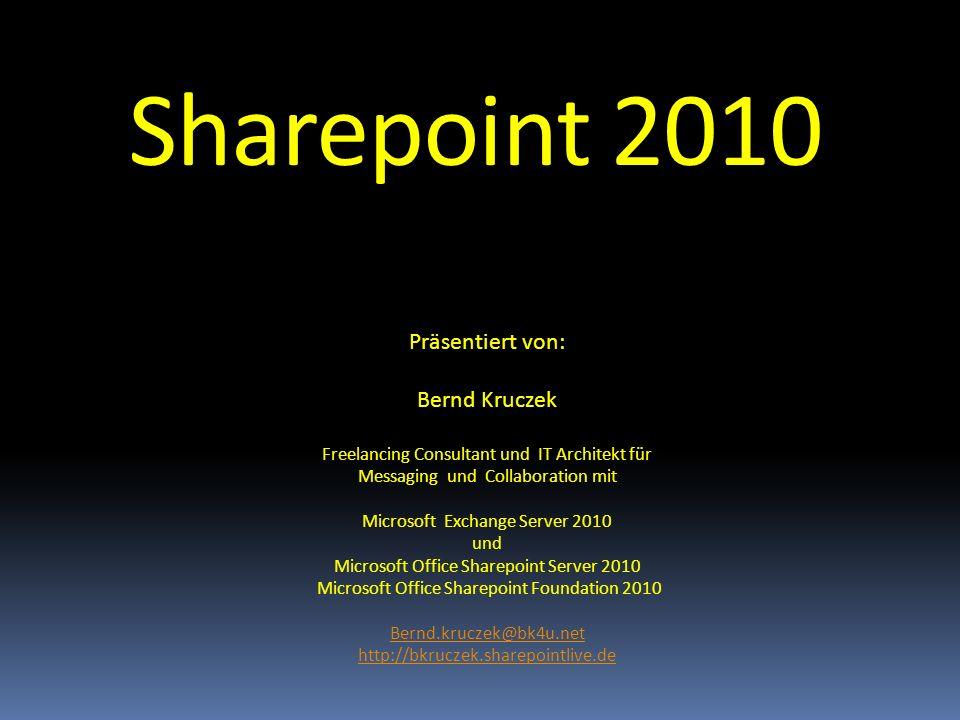 Sharepoint 2010 Präsentiert von: Bernd Kruczek Freelancing Consultant und IT Architekt für Messaging und Collaboration mit.