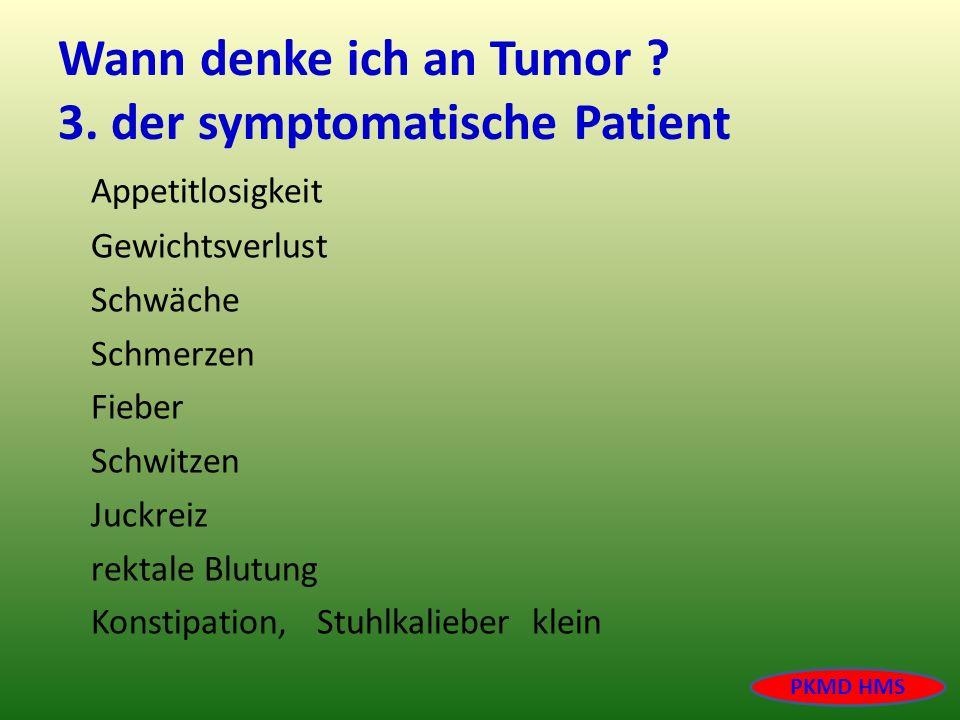 Wann denke ich an Tumor 3. der symptomatische Patient