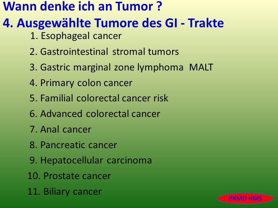 Wann denke ich an Tumor 4. Ausgewählte Tumore des GI - Trakte