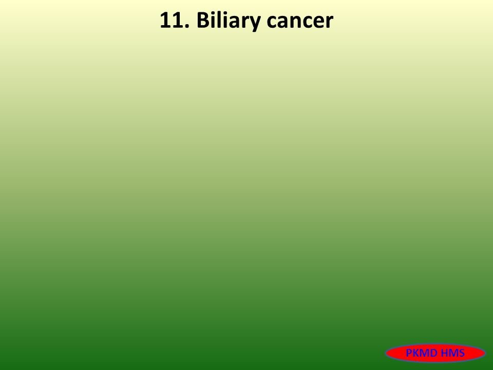 11. Biliary cancer PKMD HMS