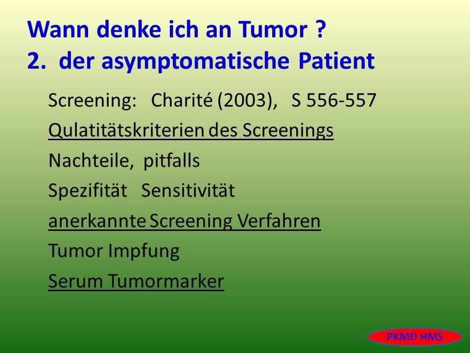 Wann denke ich an Tumor 2. der asymptomatische Patient
