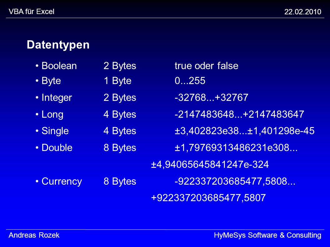 Datentypen • Boolean 2 Bytes true oder false • Byte 1 Byte 0...255
