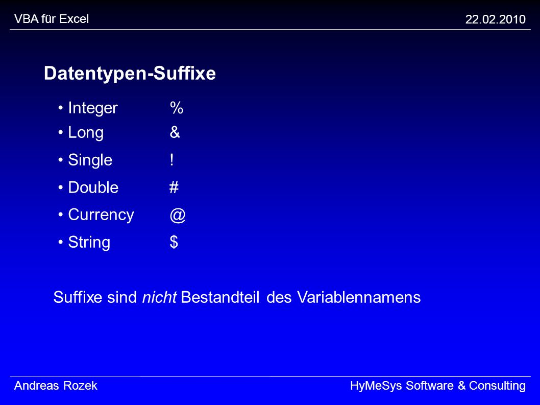 Datentypen-Suffixe • Integer % • Long & • Single ! • Double #