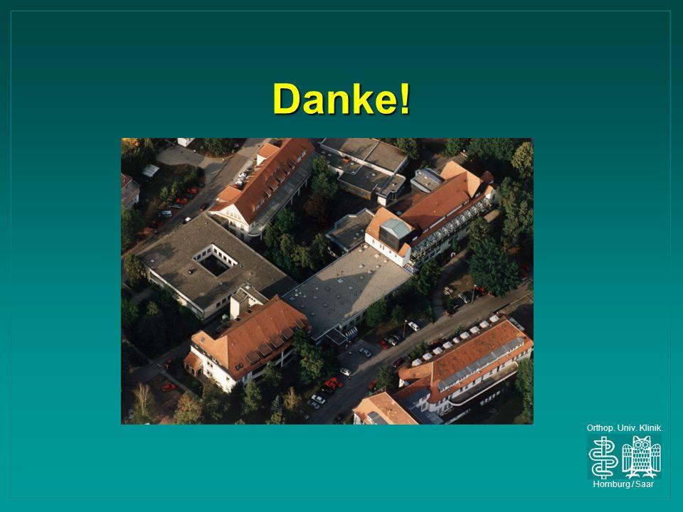 Danke! Orthop. Univ. Klinik. Homburg / Saar