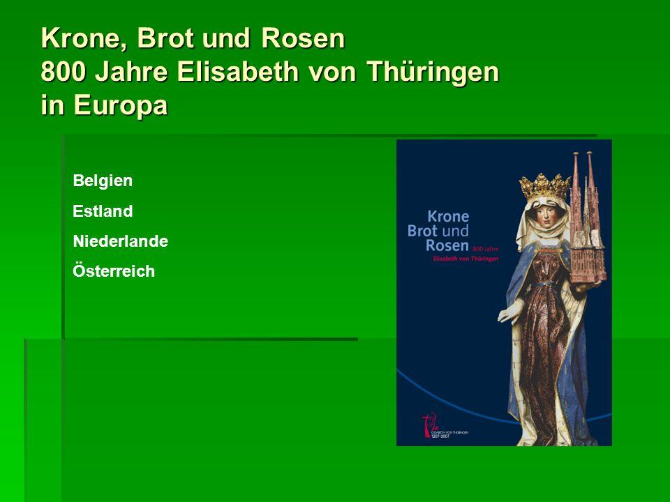 Krone, Brot und Rosen 800 Jahre Elisabeth von Thüringen in Europa