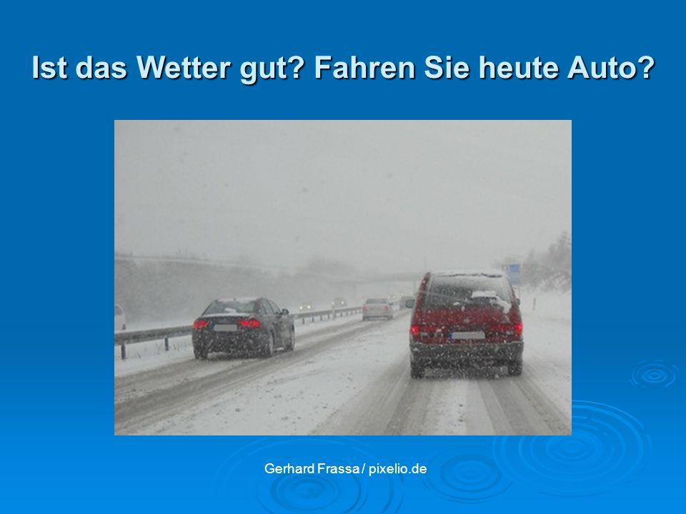 Ist das Wetter gut Fahren Sie heute Auto