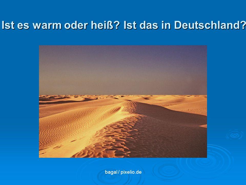 Ist es warm oder heiß Ist das in Deutschland