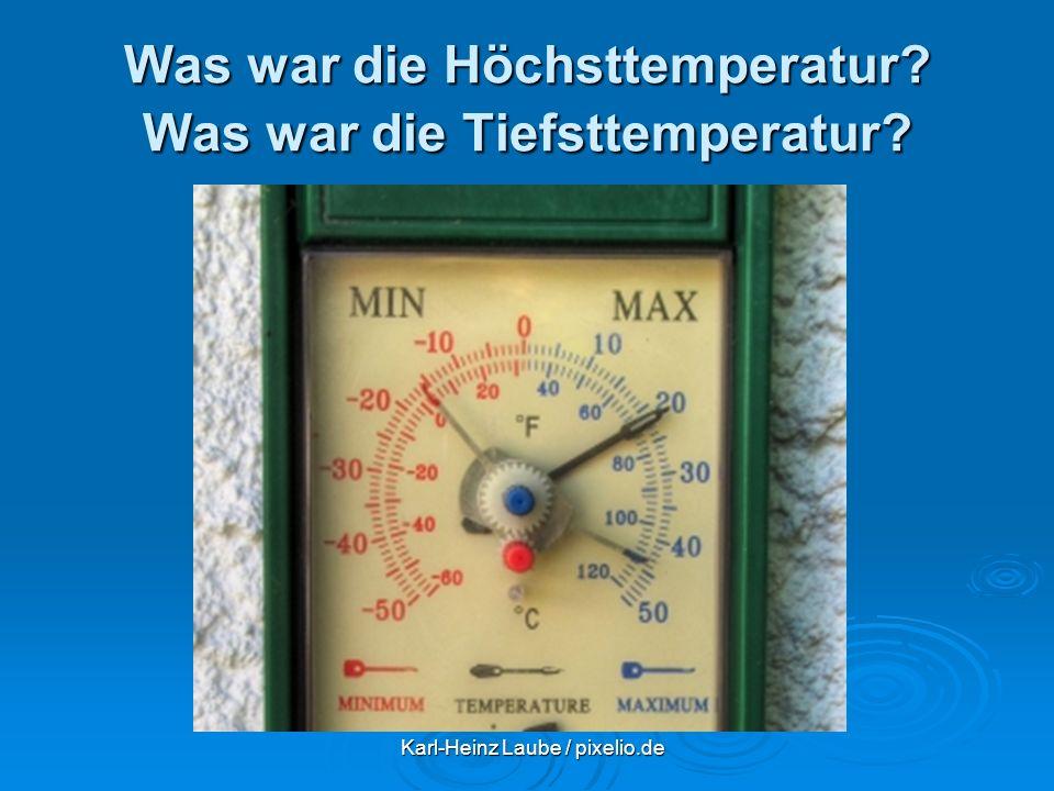 Was war die Höchsttemperatur Was war die Tiefsttemperatur