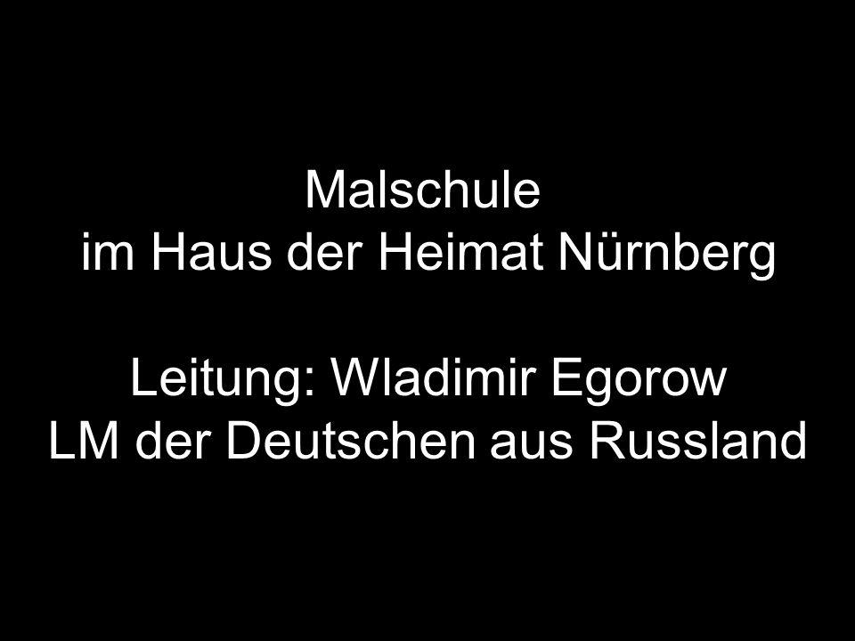 im Haus der Heimat Nürnberg Leitung: Wladimir Egorow