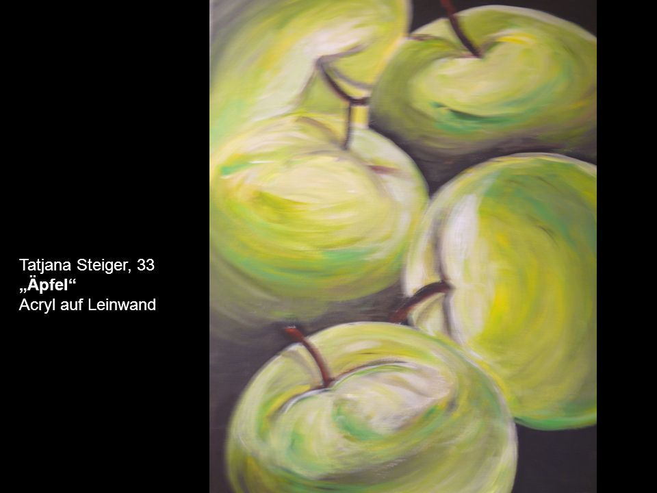 """Tatjana Steiger, 33 """"Äpfel Acryl auf Leinwand"""
