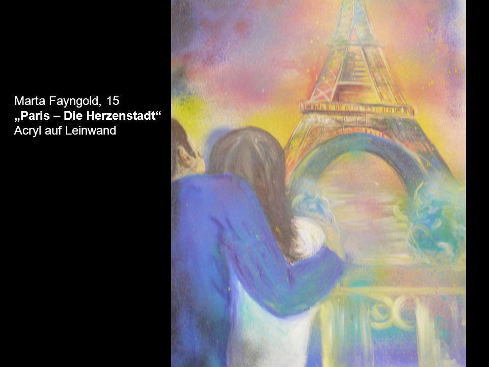 """Marta Fayngold, 15 """"Paris – Die Herzenstadt Acryl auf Leinwand"""
