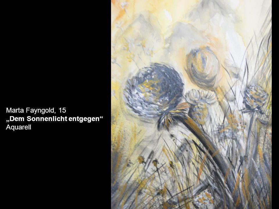 "Marta Fayngold, 15 ""Dem Sonnenlicht entgegen Aquarell"