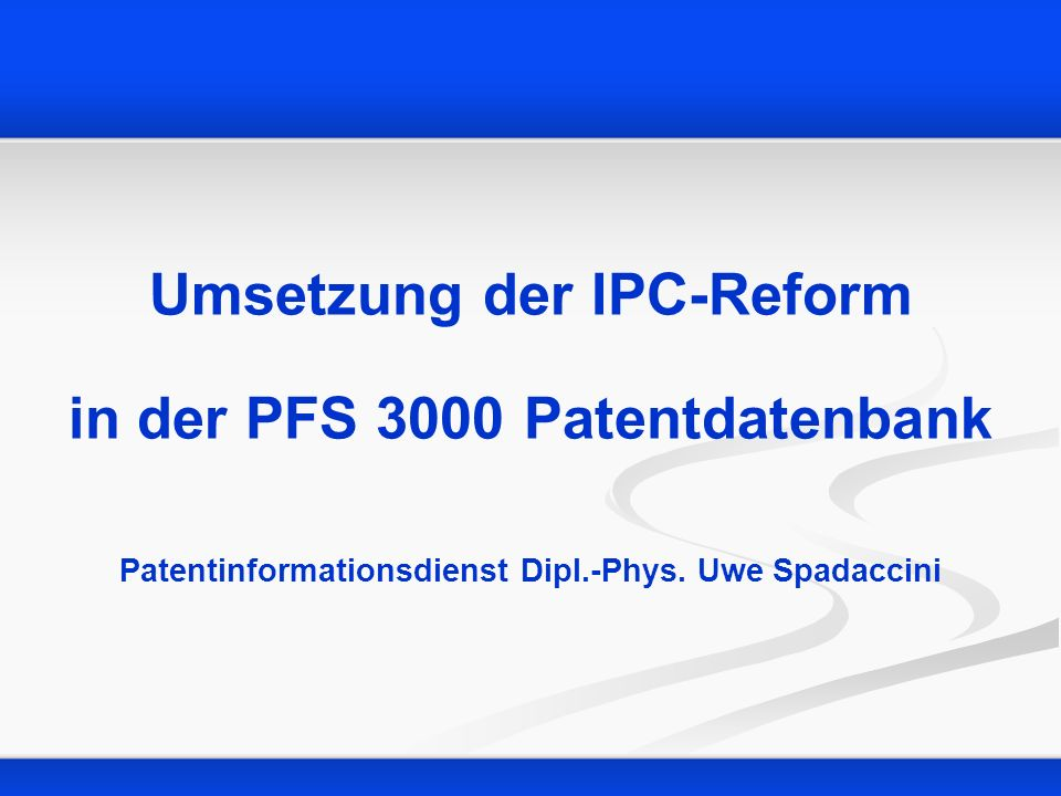 Umsetzung der IPC-Reform in der PFS 3000 Patentdatenbank Patentinformationsdienst Dipl.-Phys.