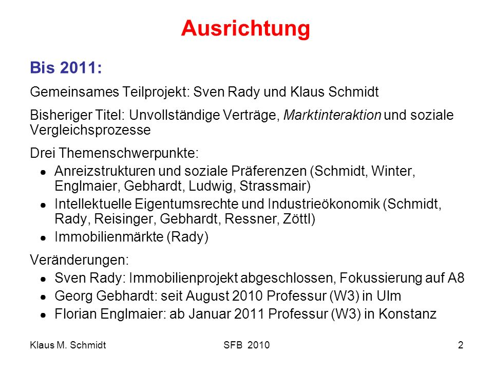 Ausrichtung Bis 2011: Gemeinsames Teilprojekt: Sven Rady und Klaus Schmidt.