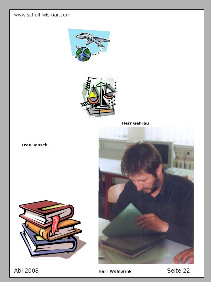 Abi 2008 Seite 22 www.scholl-wismar.com Herr Gehrau Frau Jensch