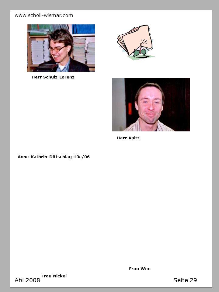 Abi 2008 Seite 29 www.scholl-wismar.com Herr Schulz-Lorenz Herr Apitz