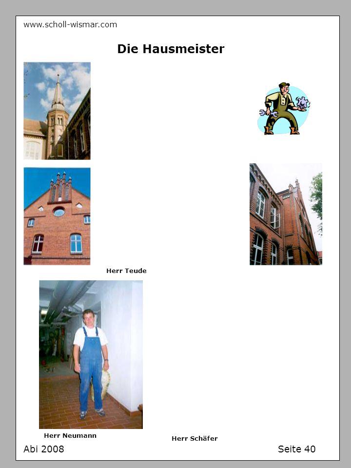 Die Hausmeister Abi 2008 Seite 40 www.scholl-wismar.com Herr Teude
