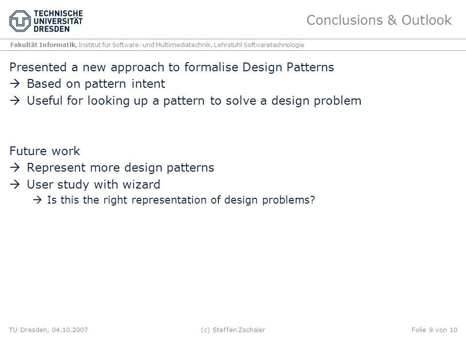Conclusions & Outlook Presented a new approach to formalise Design Patterns. Based on pattern intent.