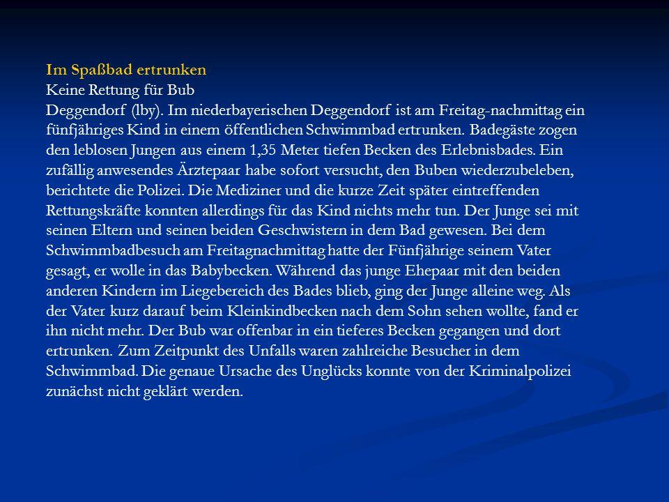 Im Spaßbad ertrunken Keine Rettung für Bub. Deggendorf (lby). Im niederbayerischen Deggendorf ist am Freitag-nachmittag ein.