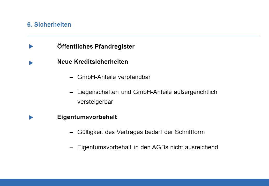 6. Sicherheiten Öffentliches Pfandregister. Neue Kreditsicherheiten. GmbH-Anteile verpfändbar.