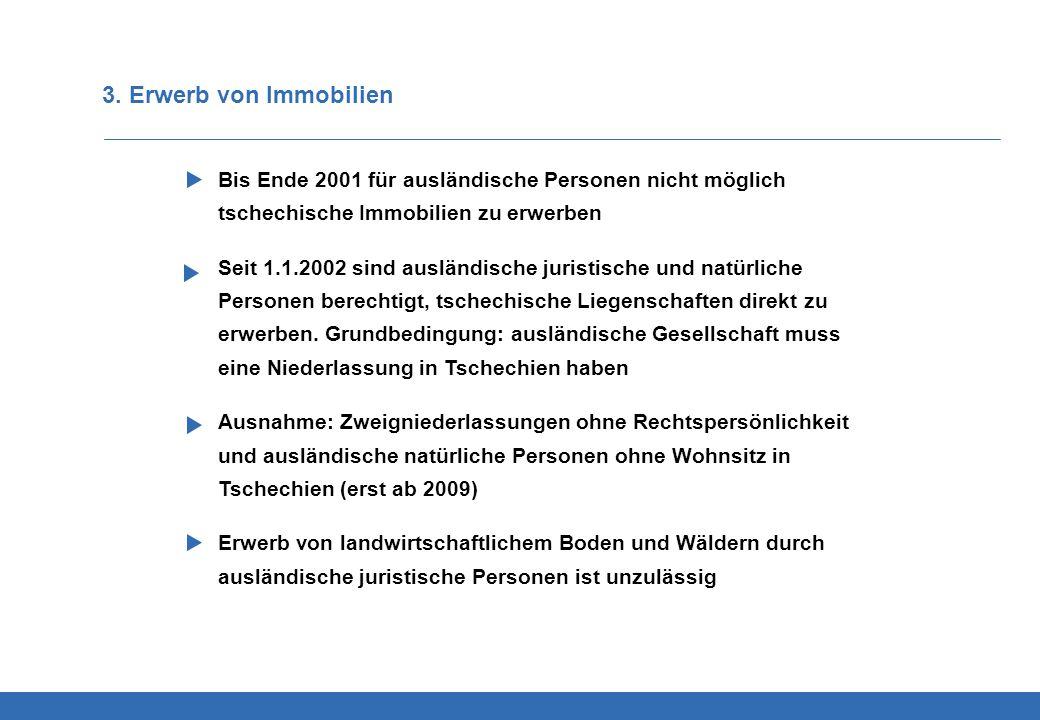3. Erwerb von Immobilien Bis Ende 2001 für ausländische Personen nicht möglich tschechische Immobilien zu erwerben.