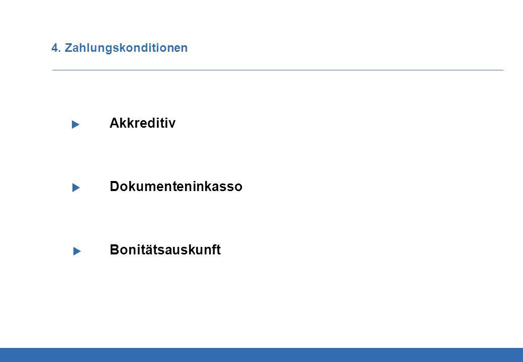Akkreditiv Dokumenteninkasso Bonitätsauskunft 4. Zahlungskonditionen