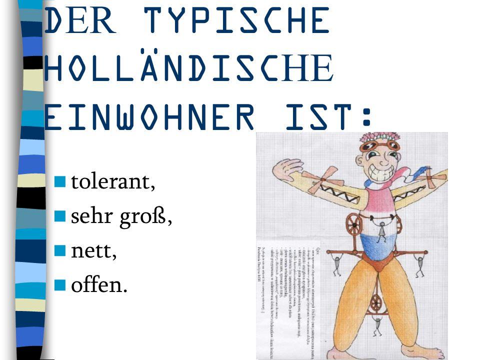 DER TYPISCHE HOLLÄNDISCHE EINWOHNER IST: