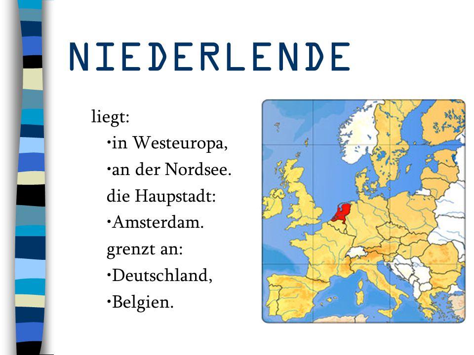 NIEDERLENDE liegt: in Westeuropa, an der Nordsee. die Haupstadt: