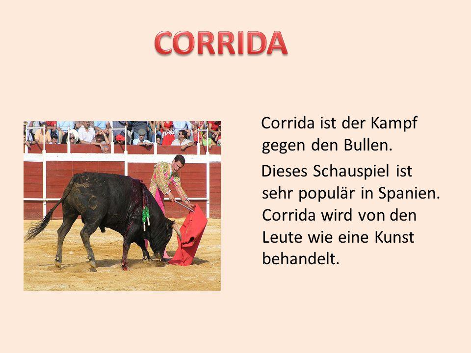 CORRIDA Corrida ist der Kampf gegen den Bullen. Dieses Schauspiel ist sehr populär in Spanien.