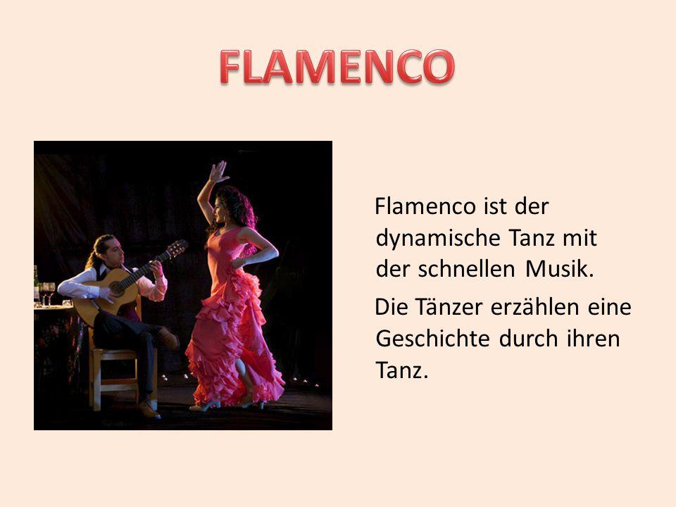 FLAMENCO Flamenco ist der dynamische Tanz mit der schnellen Musik.
