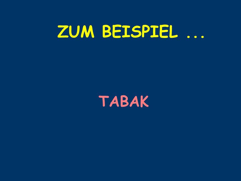 ZUM BEISPIEL ... TABAK