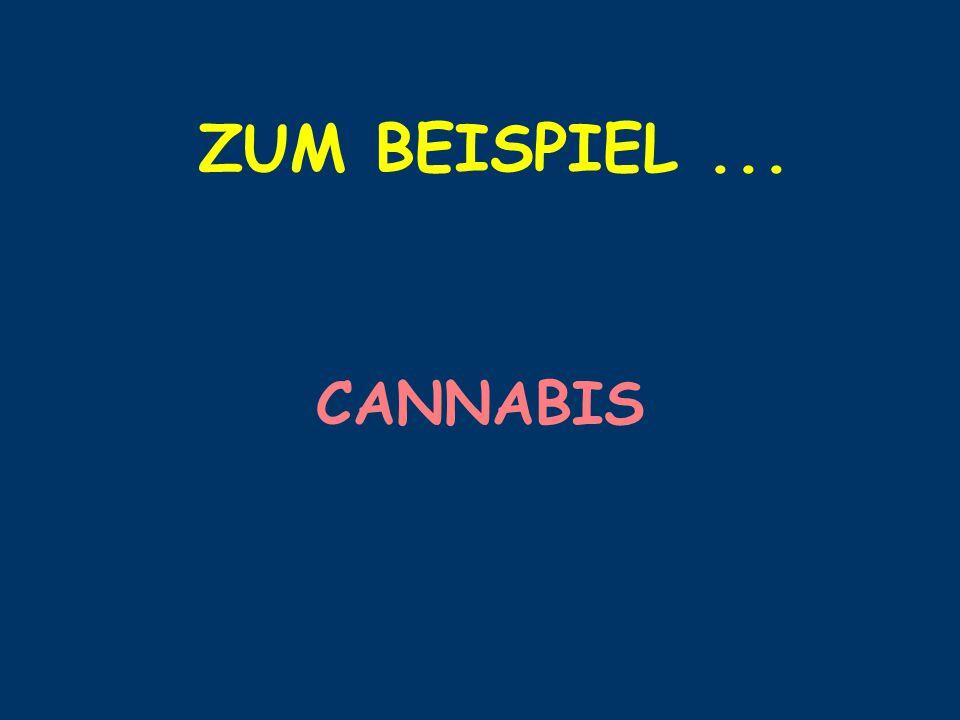 ZUM BEISPIEL ... CANNABIS