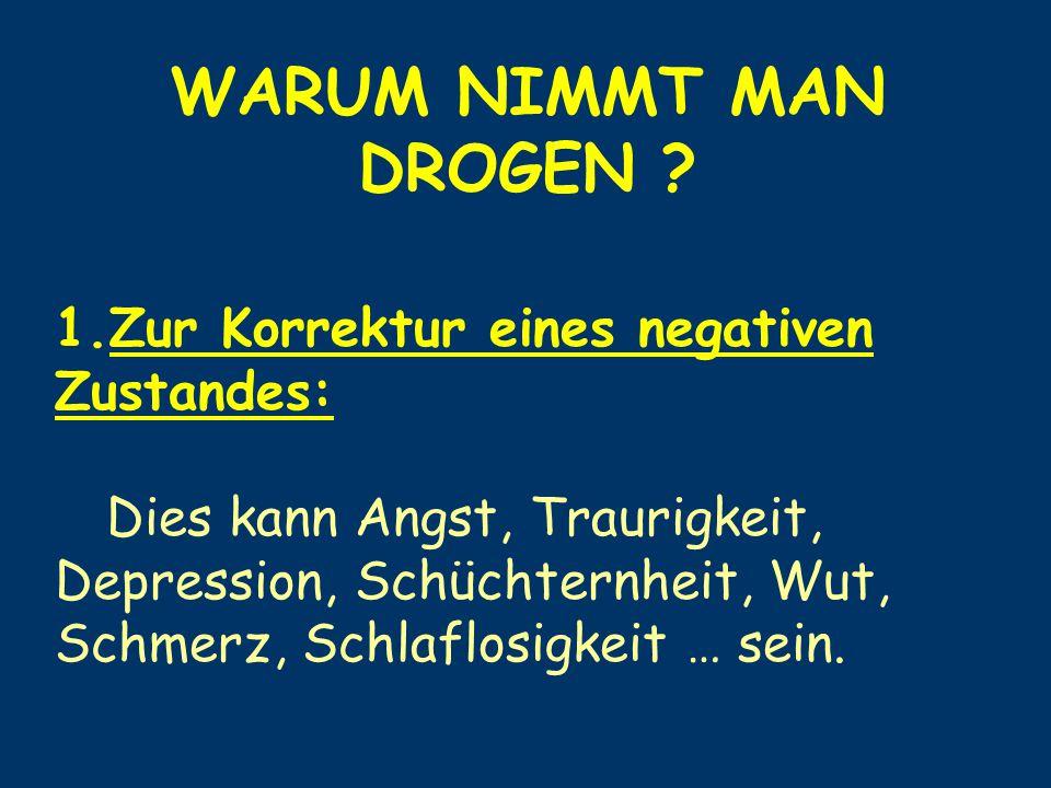 WARUM NIMMT MAN DROGEN Zur Korrektur eines negativen Zustandes: