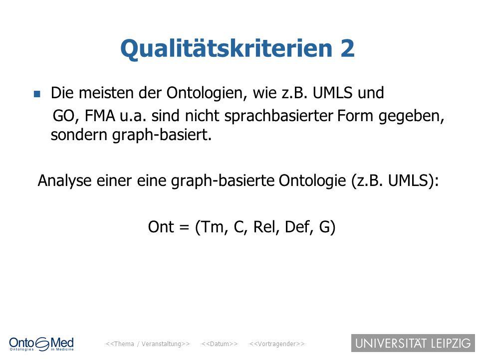 Qualitätskriterien 2 Die meisten der Ontologien, wie z.B. UMLS und
