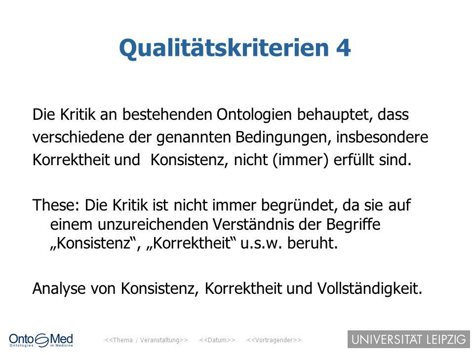 Qualitätskriterien 4 Die Kritik an bestehenden Ontologien behauptet, dass. verschiedene der genannten Bedingungen, insbesondere.