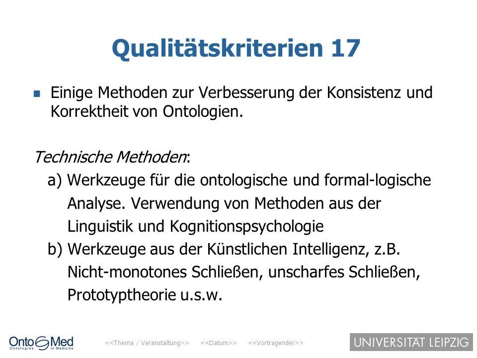 Qualitätskriterien 17 Einige Methoden zur Verbesserung der Konsistenz und Korrektheit von Ontologien.