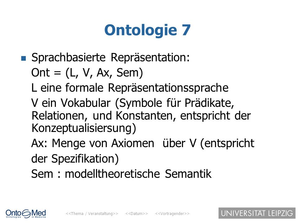 Ontologie 7 Sprachbasierte Repräsentation: Ont = (L, V, Ax, Sem)