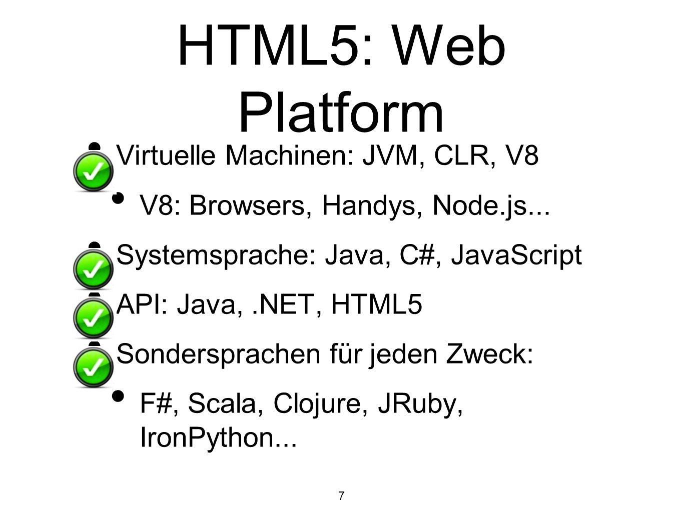 HTML5: Web Platform Virtuelle Machinen: JVM, CLR, V8