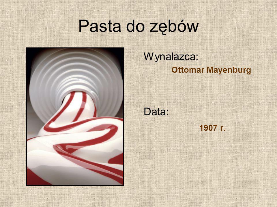 Pasta do zębów Wynalazca: Ottomar Mayenburg Data: 1907 r.