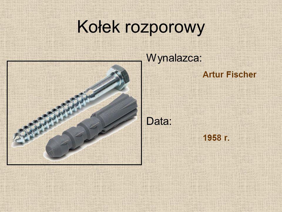 Kołek rozporowy Wynalazca: Artur Fischer Data: 1958 r.