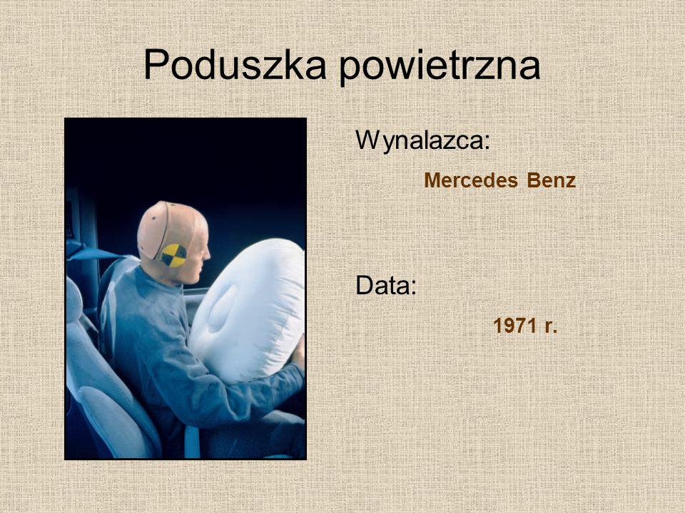 Poduszka powietrzna Wynalazca: Mercedes Benz Data: 1971 r.