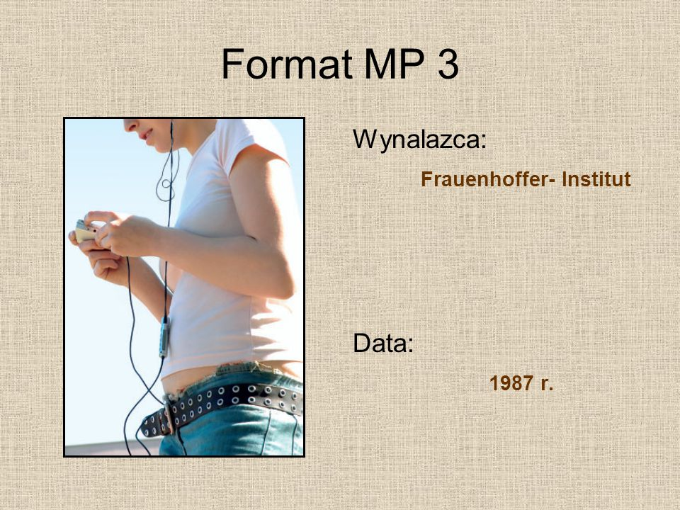 Format MP 3 Wynalazca: Frauenhoffer- Institut Data: 1987 r.